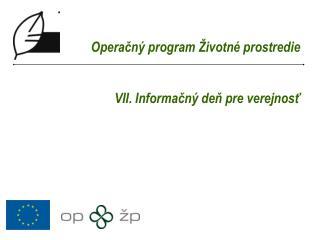Operačný program Životné prostredie  VII. Informačný deň pre verejnosť