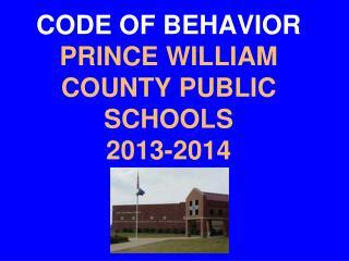 CODE OF BEHAVIOR PRINCE WILLIAM COUNTY PUBLIC SCHOOLS 2013-2014