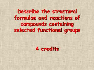Describe the structural formulae and reactions of compounds containing selected functional groups