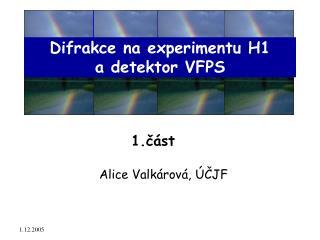 Difrakce na experimentu H1 a detektor VFPS