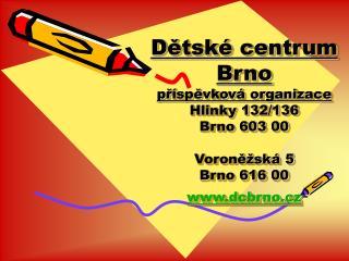 Název Dětské centrum Brno, příspěvková organizace platí teprve od dubna 2008