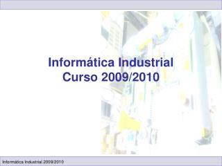 Informática Industrial Curso 2009/2010