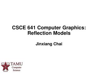 CSCE 641 Computer Graphics:   Reflection Models