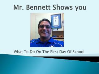 Mr. Bennett Shows you