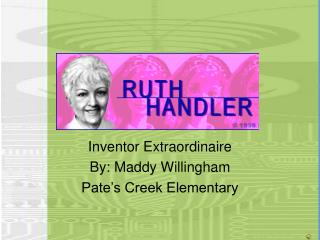 Inventor Extraordinaire By: Maddy Willingham Pate's Creek Elementary