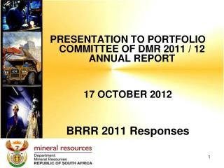 PRESENTATION TO PORTFOLIO COMMITTEE OF DMR 2011 / 12 ANNUAL REPORT  17 OCTOBER 2012