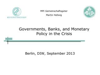 Governments, Banks, and Monetary Policy in the Crisis