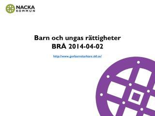 Barn och ungas rättigheter  BRÅ 2014-04-02 gorbarnstarkare.skl.se/