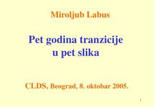 Pet godina tranzicije u pet slika  CLDS,  Beograd,  8. oktobar 2005.