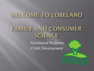 Welcome to  Lobeland FAMILY AND Consumer Science