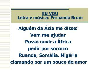 EU VOU Letra e música: Fernanda Brum