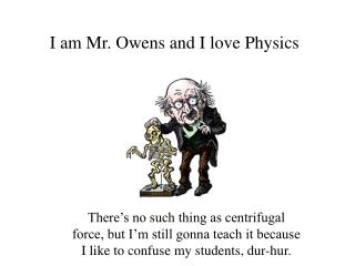 I am Mr. Owens and I love Physics