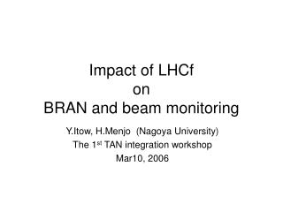 Impact of LHCf  on   BRAN and beam monitoring