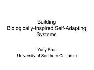 Building  Biologically-Inspired Self-Adapting  Systems
