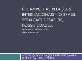 INTRODUÇÃO ÀS RELAÇÕES INTERNACIONAIS – UFPE 2013.2 – 01/11/2013