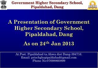 At.Post. Pipaldahad ta.Ahwa dist Dang-394716. Email: prischghspipaldahad@gmail