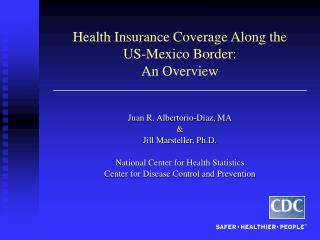Health Insurance Coverage Along the  US-Mexico Border:  An Overview