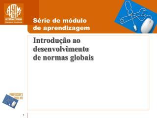 Introdu��o ao desenvolvimento  de normas globais