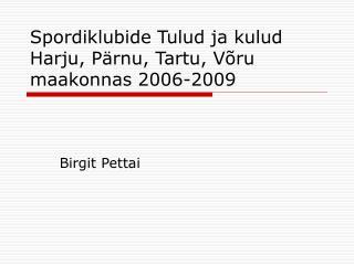 Spordiklubide Tulud ja kulud Harju, Pärnu, Tartu, Võru maakonnas 2006-2009