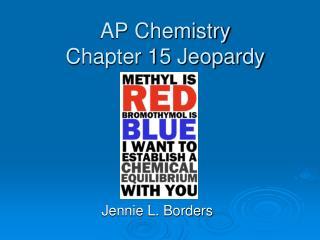 AP Chemistry Chapter 15 Jeopardy