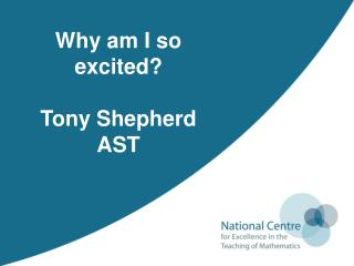 Why am I so excited? Tony Shepherd AST