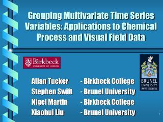 Allan Tucker- Birkbeck College Stephen Swift- Brunel University Nigel Martin- Birkbeck College