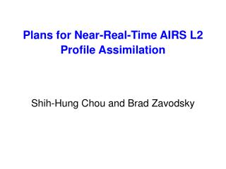 Plans for Near-Real-Time AIRS L2 Profile Assimilation