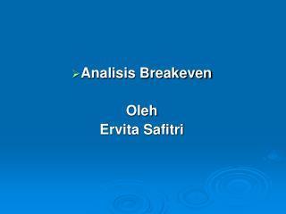 Analisis  Breakeven   Oleh Ervita Safitri