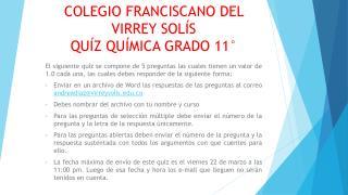 COLEGIO FRANCISCANO DEL VIRREY SOLÍS QUÍZ QUÍMICA GRADO 11°