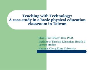 Teaching with Technology:  A case study in a basic physical education classroom in Taiwan