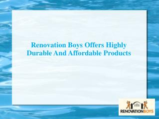 Renovation Boys Offers Highly Durable And Affordable Products