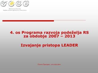 4. os Programa razvoja podeželja RS za obdobje 2007 – 2013 Izvajanje pristopa LEADER