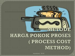 METODE  HARGA POKOK PROSES ( PROCESS COST METHOD)