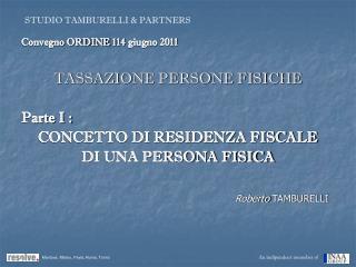 Convegno ORDINE  1 14 giugno 2011 TASSAZIONE PERSONE FISICHE Parte I :