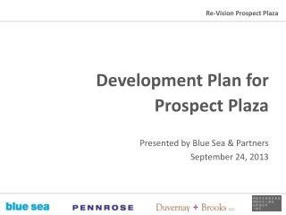 Development Plan for  Prospect Plaza Presented by Blue Sea & Partners September 24, 2013