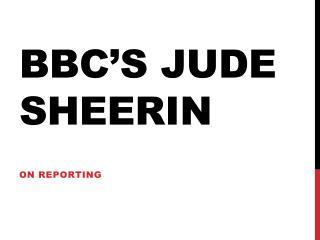 BBC's JUDE  sheerin