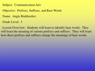 Subject:  Communication Arts   Objective:  Prefixes, Suffixes, and Base Words