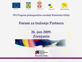 Podru?je programa: Rom�nia: �upanija Timi� �upanija Kara� Severin �upanija Mehedinci Serbia: