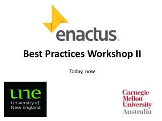 Best Practices Workshop II Today, now