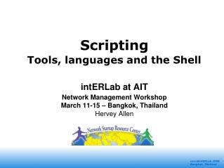 Scripting Tools, languages and the Shell intERLab at AIT Network Management Workshop
