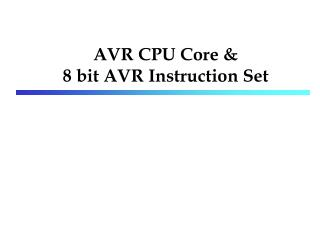 AVR CPU Core &  8 bit AVR Instruction Set