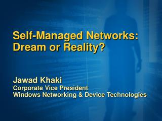 Self-Managed Networks: Dream or Reality