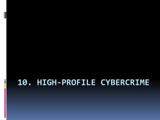 10. High-profile  Cybercrime