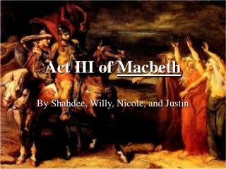 Act III of  Macbeth