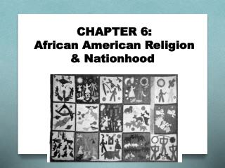 CHAPTER  6: African American Religion  &  Nationhood