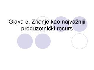 Glava 5. Znanje kao najva�niji preduzetni?ki resurs