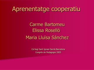 Aprenentatge cooperatiu Carme Bartomeu Elissa Roselló Maria Lluïsa Sánchez