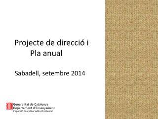 Projecte de  direcció  i            Pla anual Sabadell,  setembre  2014