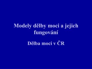 Modely d?lby moci a jejich fungov�n�