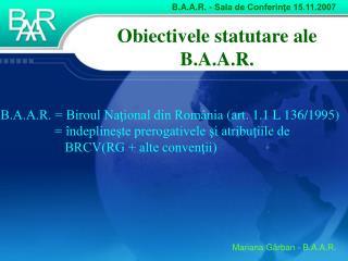 Obiectivele statutare ale B.A.A.R.